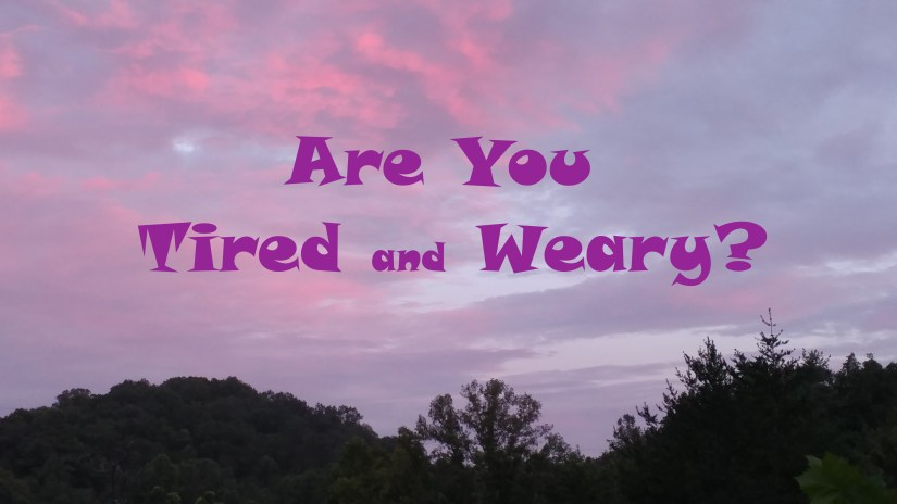 Tired and Weary