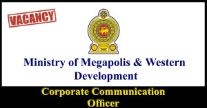 Corporate Communication Officer - Ministry of Megapolis & Western Development Vacancies 2018