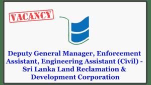 Deputy General Manager, Enforcement Assistant, Engineering Assistant (Civil) - Sri Lanka Land Reclamation & Development Corporation