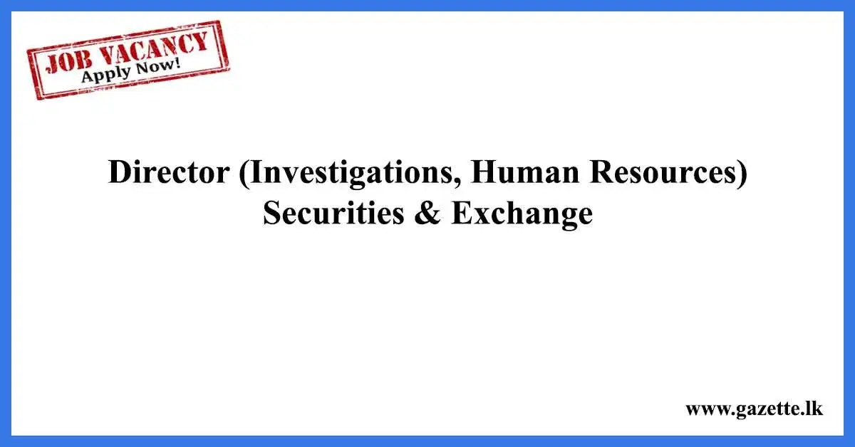 Director-Investigations,-Human-Resources-Securities-&-Exchange
