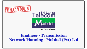 Engineer - Transmission Network Planning - Mobitel (Pvt) Ltd