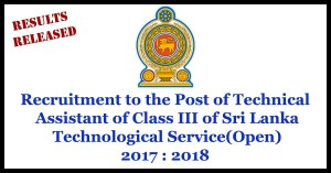 Recruitment to the Post of Technical Assistant of Class III of Sri Lanka Technological Service(Open) - 2017 : 2018 Exam Results