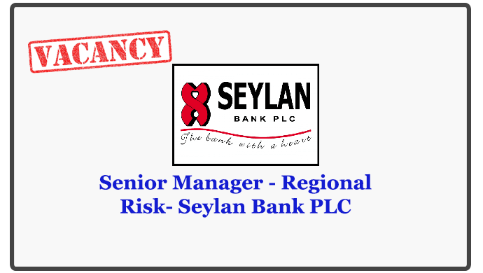 Senior Manager - Regional Risk- Seylan Bank PLC