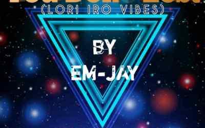 MUSIC: Em-Jay – You Don Lost (Lori Iro Vibes)