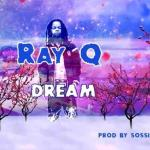 Ray Q - Dream (Prod. Sossick)