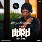 Lyrics: Kayode Omosa - Wuru Wuru No Dey Ft. Tobby