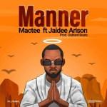Mactee – Manner ft Jaidee Arison