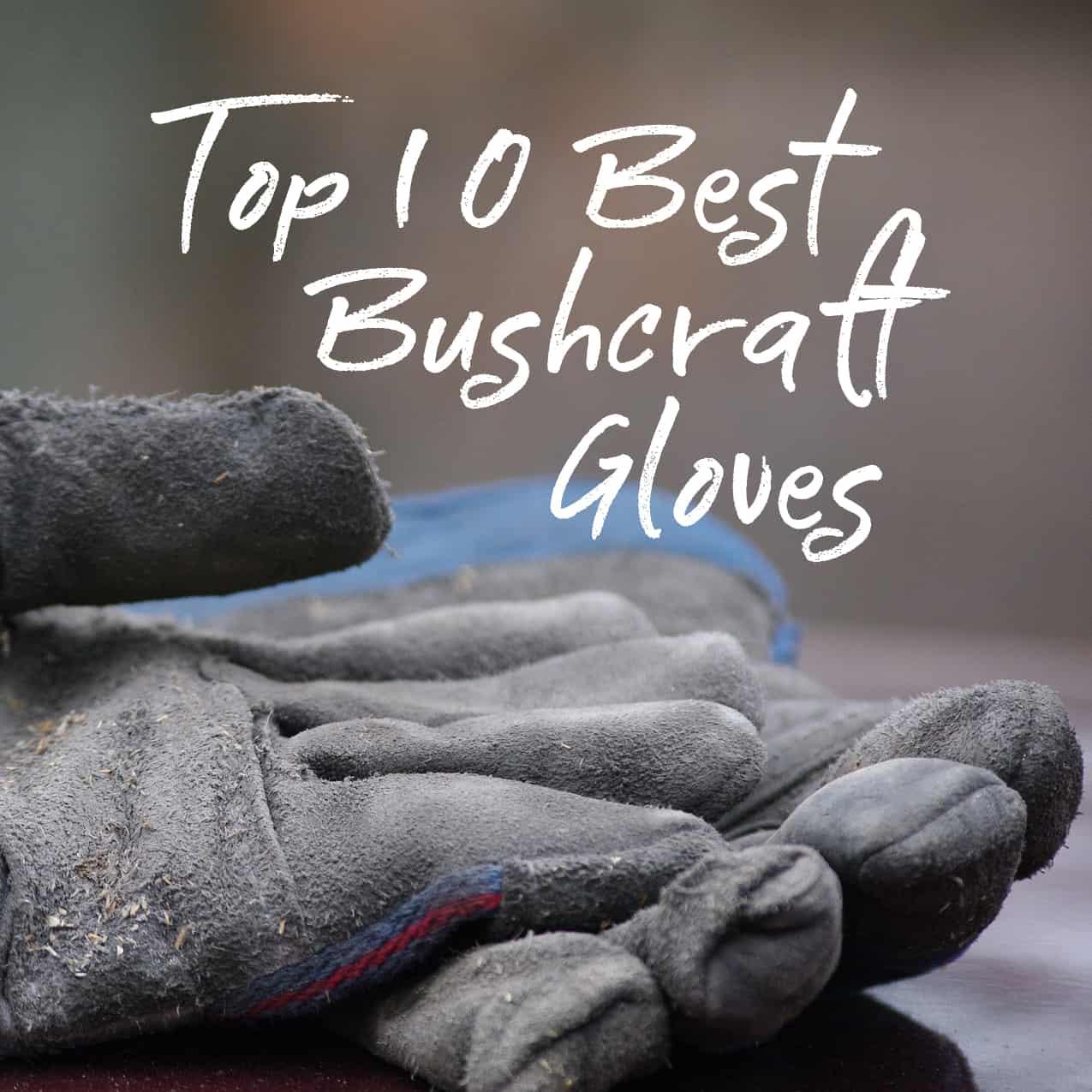 Top 10 Best Bushcraft Gloves