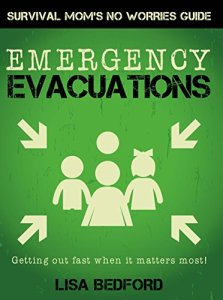 Emergency Evacuations: Get Out Fast When it Matters Most! (Survival Mom's No Worries Guides Book 1)