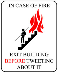 In case of fire, exit before you tweet