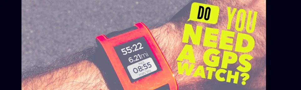 Do You Need a GPS Watch to Run?