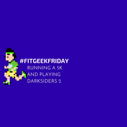 Running a 5k and playing Darksiders II on #FitGeekFriday