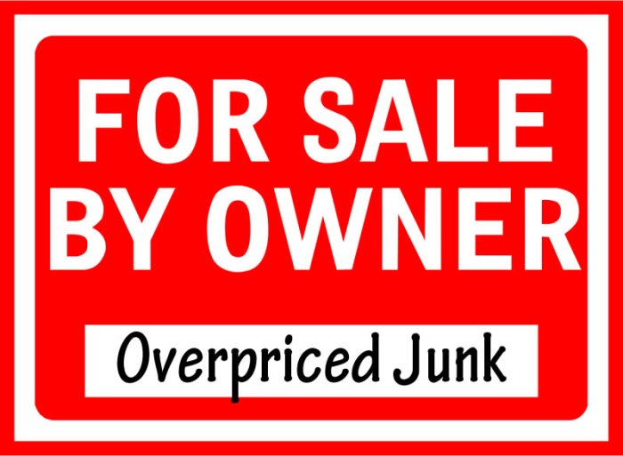 Sign says For Sale By Owner - Overpriced Junk