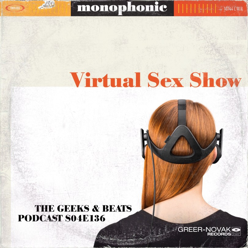 Virtual Sex Show on the Geeks & Beats Podcast