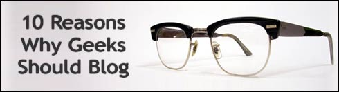 10 Reasons Why Geeks Should Blog