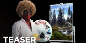 The First Teaser Trailer for DEADPOOL 2 is Here, and It's a BOB Ross Parody! [Video]