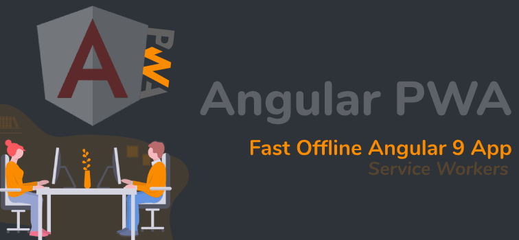 Angular PWA - Fast Offline Angular 9 App