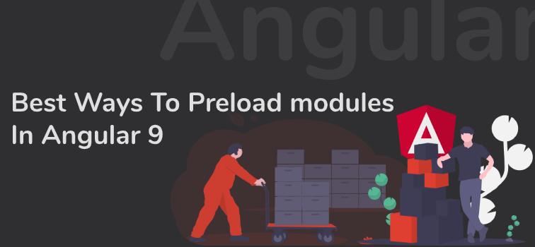 Best Ways To Preload modules In Angular 9