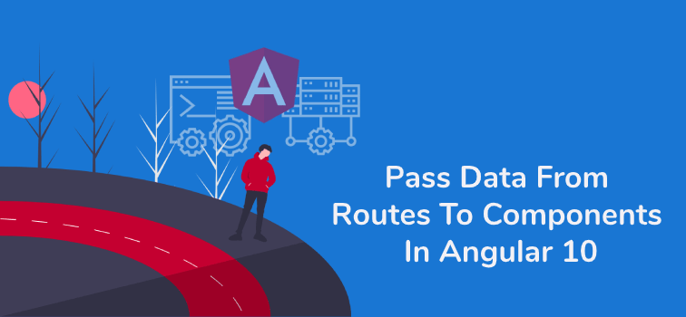 Best Way To Pass Data From Routes To Components In Angular 10