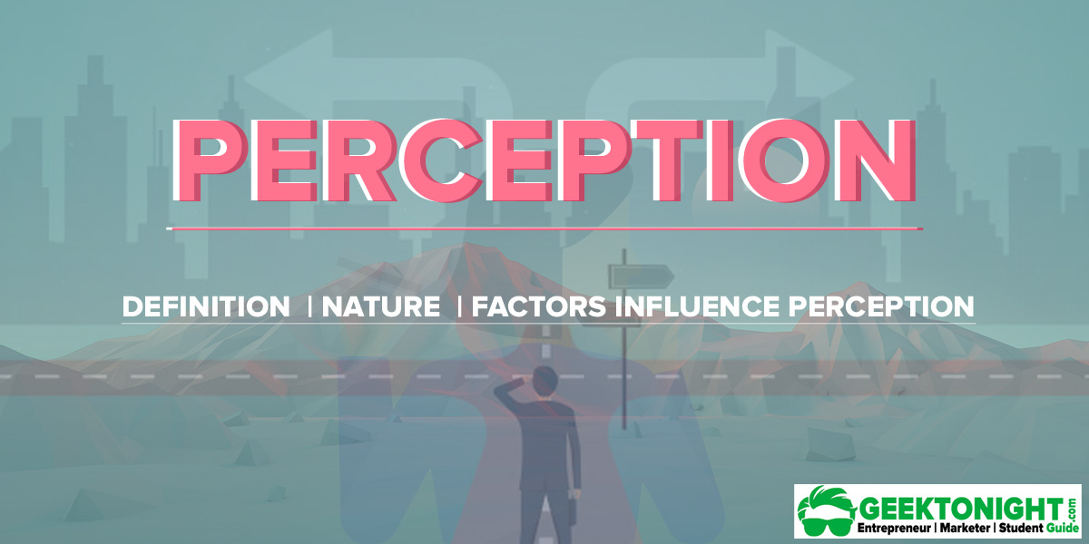 Perception | Definition, Nature, Factors Influence Perception