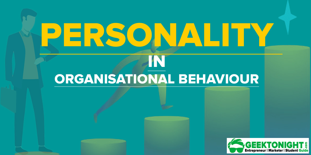 Personality in Organisational Behavior | Determinants, Nature, Definition