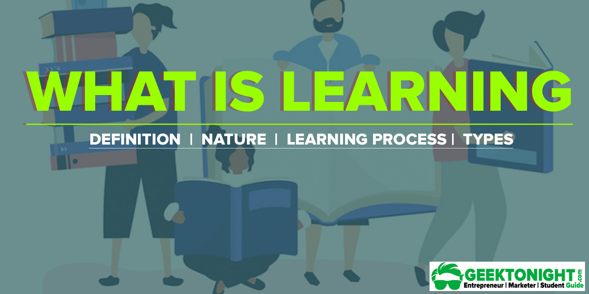 What is Learning? Definition, Nature, Learning Process, Types