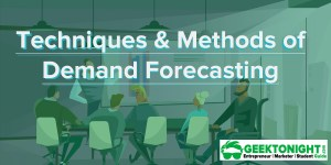 Techniques & Methods of Demand Forecasting