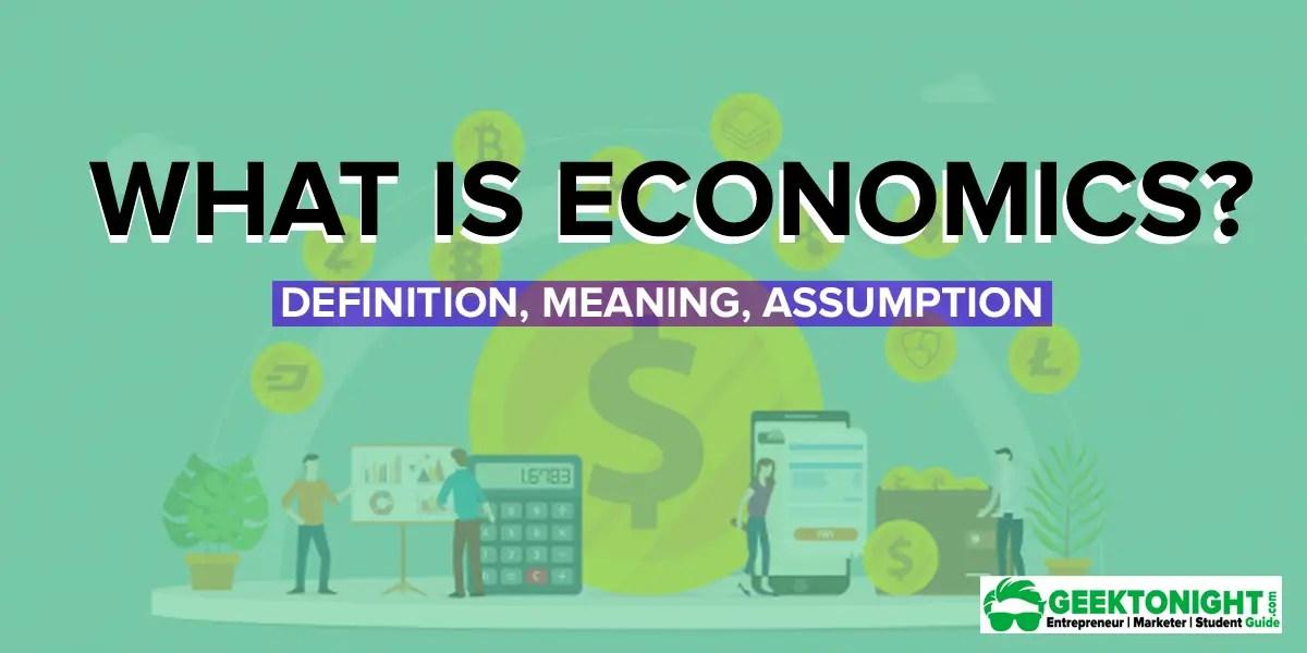 What is Economics? Definition, Meaning, Assumption