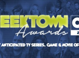 Geektown Awards - Most Anticipated TV Series, Game & Movie Of 2017