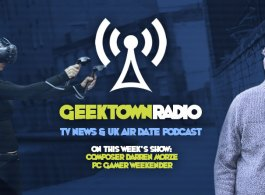 Geektown Radio 102: PC Gamer Weekender, Composer Darren Morze, UK TV News & UK TV Air Date Info!