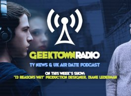 Geektown Radio 107: '13 Reasons Why' Production Designer Diane Lederman, UK TV News & UK TV Air Date Info!