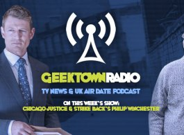Geektown Radio 108: Chicago Justice & Strike Back's Philip Winchester, UK TV News & UK TV Air Date Info!