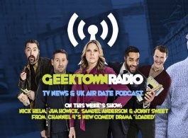 Geektown Radio 112: Nick Helm, Jim Howick, Samuel Anderson & Jonny Sweet From Channel 4's Loaded, UK TV News & UK TV Air Date Info!