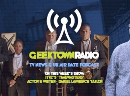 Geektown Radio 132: 'Timewasters' Actor/Writer Daniel Lawrence Taylor, UK TV News & UK TV Air Date Info!