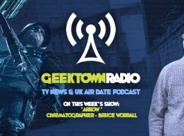 Geektown Radio 134: 'Arrow' Cinematographer Bruce Worrall, UK TV News & UK TV Air Dates!