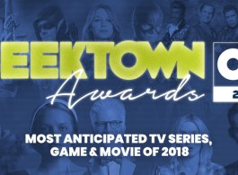 Geektown Awards – Most Anticipated TV Series, Game & Movie Of 2018