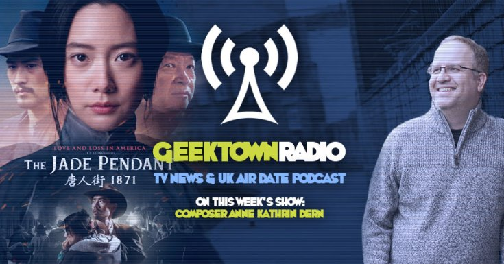Geektown Radio 153: Composer Anne Kathrin Dern, UK TV News & UK TV Air Dates!