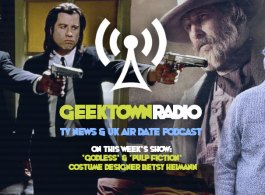 Geektown Radio 158: 'Godless' & 'Pulp Fiction' Costume Designer Betsy Heimann, UK TV News & Air Dates!