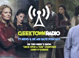 Geektown Radio 157: 'Once Upon A Time' Composer Cindy O'Connor, UK TV News & UK TV Air Dates!