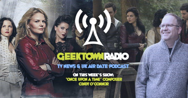 Geektown Radio 157: 'Once Upon A Time' Composer Cindy O'Connor, Upfronts, Renewals, Cancellation & UK TV Air Dates!