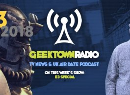 Geektown Radio 161: All The E3 Gaming News, UK TV News & Air Dates!