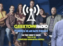 Geektown Radio 164: 'This Is Us' Composer Siddhartha Khosla, UK TV News & Air Dates!