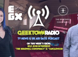 Geektown Radio 175: EGX Gaming Interviews - 'The Bradwell Conspiracy' & 'Tanglewood', UK TV News & Air Dates!