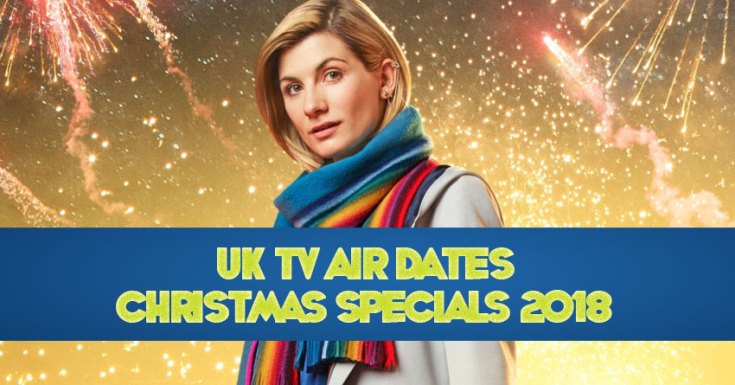 List Of UK Air Dates For TV Christmas Specials 2018