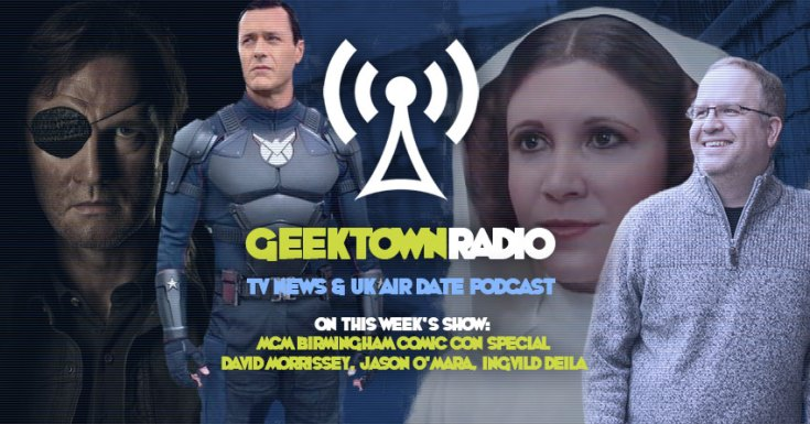 Geektown Radio Special: David Morrissey, Jason O'Mara, Ingvild Deila Interviews From MCM Birmingham Comic Con
