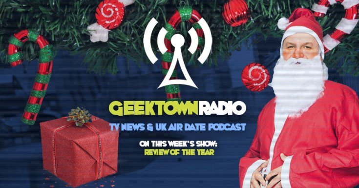 Geektown Radio 186: Review Of The Year, UK TV News & Air Dates!