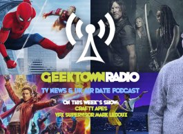 Geektown Radio 196: VFX Supervisor Mark LeDoux From Crafty Apes, Film News, UK TV News & Air Dates!