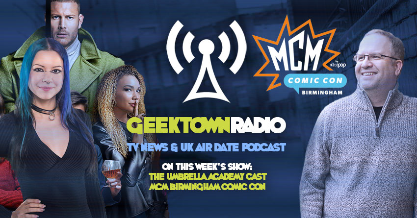 Geektown Radio 197: The Umbrella Academy Cast, MCM Birmingham Comic Con, Film News, UK TV News & Air Dates!