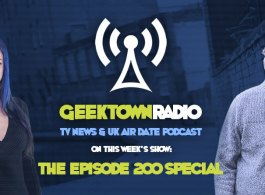 Geektown Radio 200: The 200th Episode Special, Geekmaster Quiz, Film News, UK TV News & Air Dates!