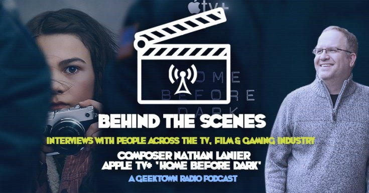 Geektown Behind The Scenes Podcast 10: Composer Nathan Lanier Interview - Apple TV+ 'Home Before Dark'